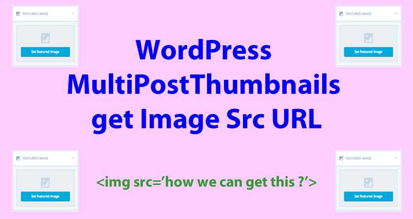 WordPress Multi Post Thumbnails Return Image Src URL